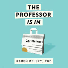 The Professor Is In: The Essential Guide To Turning Your Ph.D. Into a Job Audiobook, by Karen Kelsky