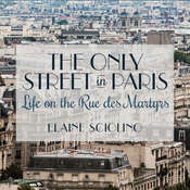 The Only Street in Paris: Life on the Rue Des Martyrs Audiobook, by Elaine Sciolino
