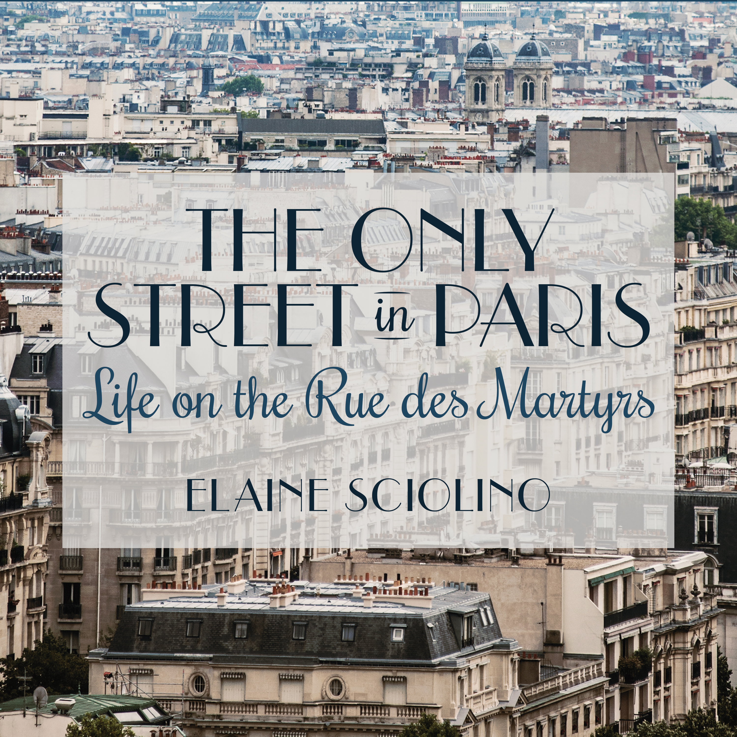 Printable The Only Street in Paris: Life on the Rue Des Martyrs Audiobook Cover Art