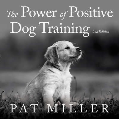 The Power of Positive Dog Training Audiobook, by Pat Miller