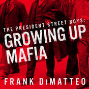 The President Street Boys: Growing Up Mafia Audiobook, by Frank DiMatteo