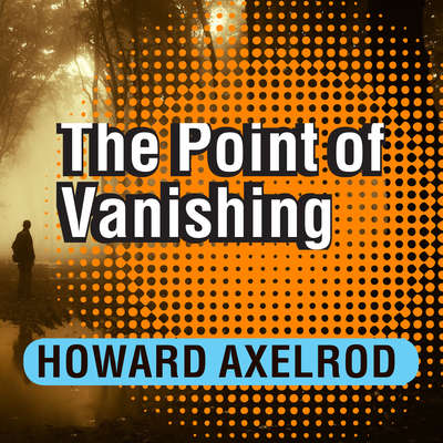 The Point of Vanishing: A Memoir of Two Years in Solitude Audiobook, by Howard Axelrod