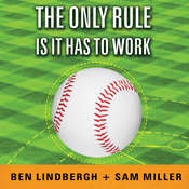 The Only Rule Is It Has to Work: Our Wild Experiment Building a New Kind of Baseball Team Audiobook, by Ben Lindbergh, Sam Miller