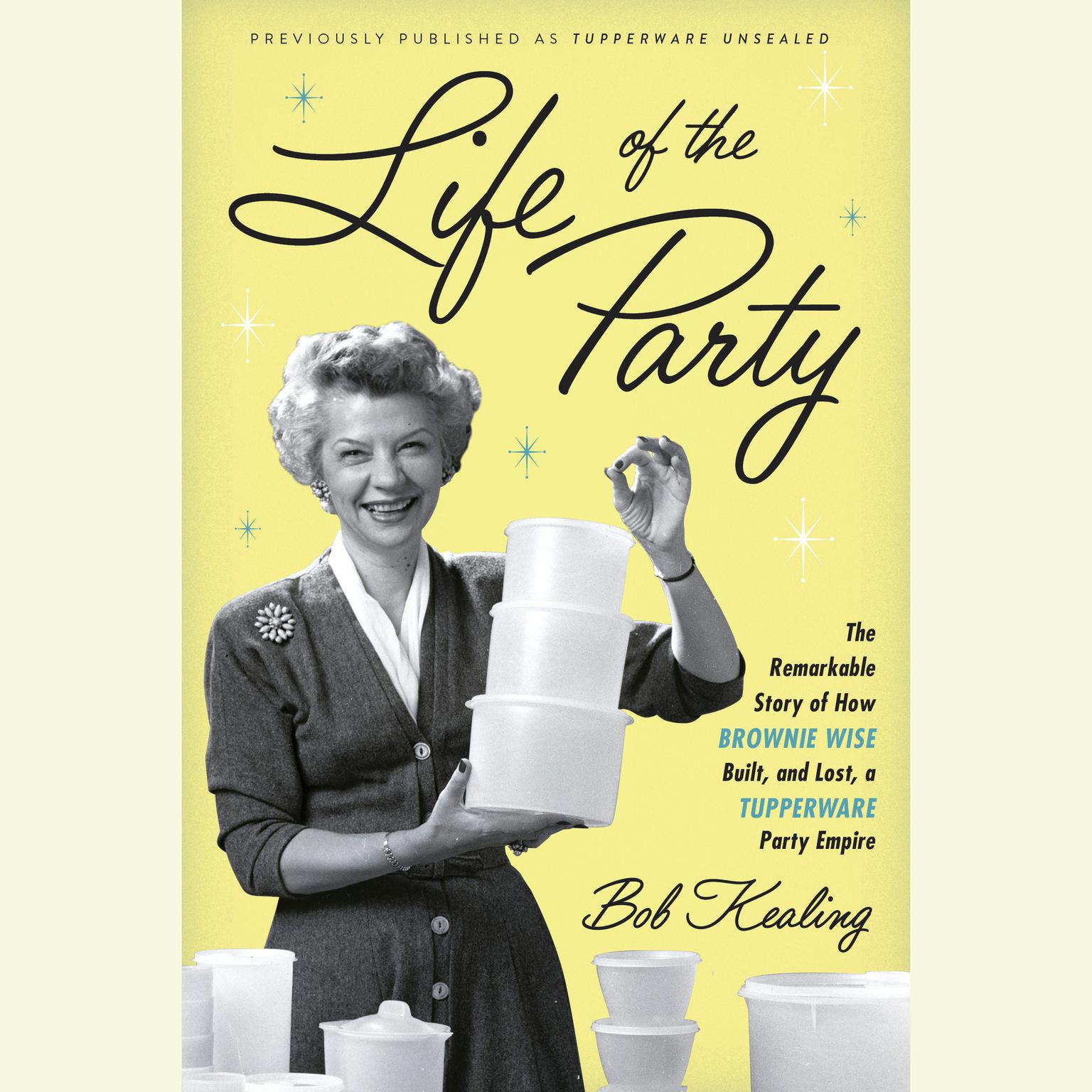 Printable Life of the Party: The Remarkable Story of How Brownie Wise Built, and Lost, a Tupperware Party Empire Audiobook Cover Art