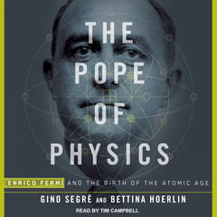 The Pope of Physics: Enrico Fermi and the Birth of the Atomic Age Audiobook, by Bettina Hoerlin, Gino Segrè