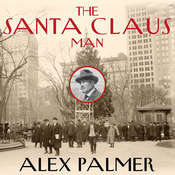 The Santa Claus Man: The Rise and Fall of a Jazz Age Con Man and the Invention of Christmas in New York Audiobook, by Alex Palmer
