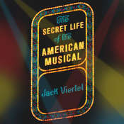 The Secret Life of the American Musical: How Broadway Shows Are Built Audiobook, by Jack Viertel
