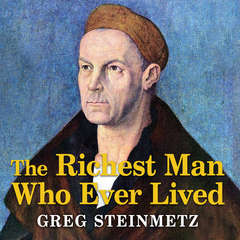 The Richest Man Who Ever Lived: The Life and Times of Jacob Fugger Audiobook, by Greg Steinmetz