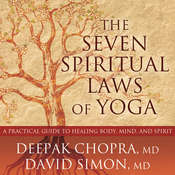 The Seven Spiritual Laws of Yoga: A Practical Guide to Healing Body, Mind, and Spirit Audiobook, by Deepak Chopra, David Simon, David Simon, M.D.