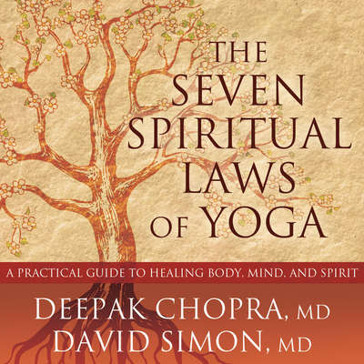 The Seven Spiritual Laws of Yoga: A Practical Guide to Healing Body, Mind, and Spirit Audiobook, by David Simon, M.D.