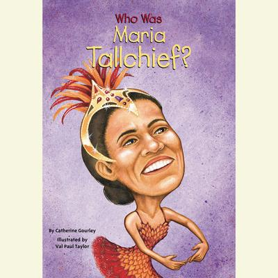 Who Was Maria Tallchief? Audiobook, by Catherine Gourley