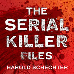 The Serial Killer Files: The Who, What, Where, How, and Why of the World's Most Terrifying Murderers Audiobook, by Harold Schechter