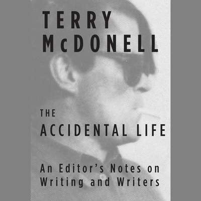 The Accidental Life: An Editors Notes on Writing and Writers Audiobook, by Terry McDonell
