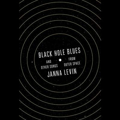 Black Hole Blues and Other Songs from Outer Space: And Other Songs from Outer Space Audiobook, by Janna Levin