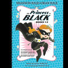 The Princess in Black, Books 1-3: The Princess in Black; The Princess in Black and the Perfect Princess Party; The Princess in Black and the Hungry Bunny Horde Audiobook, by Dean Hale, Shannon Hale