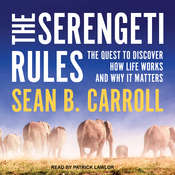 The Serengeti Rules: The Quest to Discover How Life Works and Why It Matters Audiobook, by Sean B. Carroll
