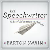 The Speechwriter: A Brief Education in Politics Audiobook, by Barton Swaim