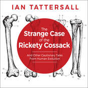 The Strange Case of the Rickety Cossack: And Other Cautionary Tales from Human Evolution Audiobook, by Ian Tattersall