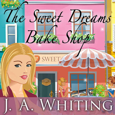 The Sweet Dreams Bake Shop Audiobook, by J. A. Whiting