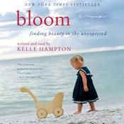 Bloom: Finding Beauty in the Unexpected--A Memoir, by Kelle Hampton
