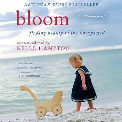 Bloom: Finding Beauty in the Unexpected--A Memoir Audiobook, by Kelle Hampton