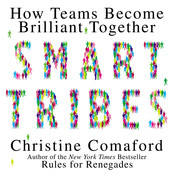 Smart Tribes: How Teams Become Brilliant Together Audiobook, by Christine Comaford