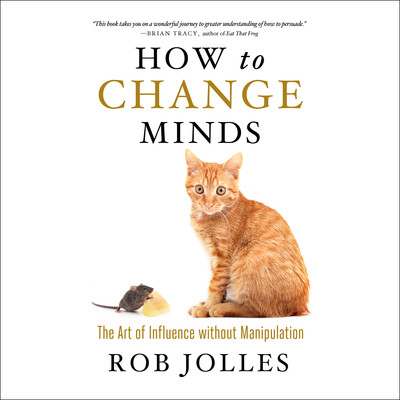 How to Change Minds: The Art of Influence without Manipulation Audiobook, by Rob Jolles