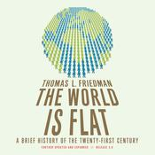 The World Is Flat: A Brief History of the Twenty-first Century Audiobook, by Thomas L. Friedman