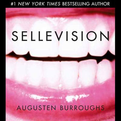 Sellevision: A Novel Audiobook, by Augusten Burroughs