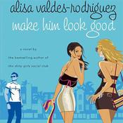 Make Him Look Good: A Novel Audiobook, by Alisa Valdés-Rodríguez