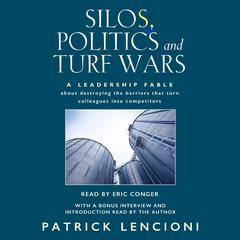 Silos, Politics & Turf Wars: A Leadership Fable About Destroying the Barriers that Turn Colleagues into Competitors Audiobook, by Patrick Lencioni