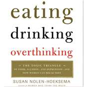 Eating, Drinking, Overthinking: The Toxic Triangle of Food, Alcohol, and Depression Audiobook, by Susan Nolen-Hoeksema