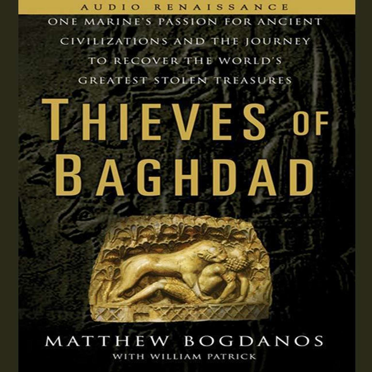 Printable Thieves of Baghdad: One Marine's Passion for Ancient Civilizations and Journey to Recover the World's Greatest Stolen Treasures Audiobook Cover Art