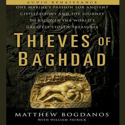 Thieves of Baghdad: One Marines Passion for Ancient Civilizations and the Journey to Recover the Worlds Greatest Stolen Treasures Audiobook, by Matthew Bogdanos