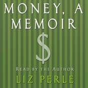 Money, A Memoir: Women, Emotions, and Cash Audiobook, by Liz Perle