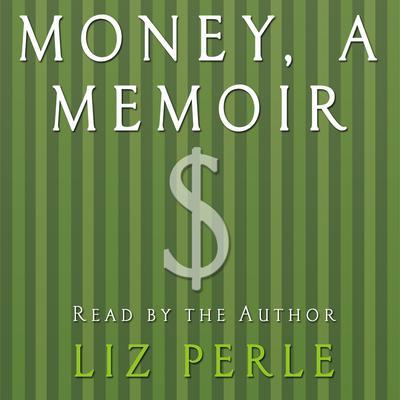 Money, A Memoir: Women, Emotions, and Cash Audiobook, by Liz Perle