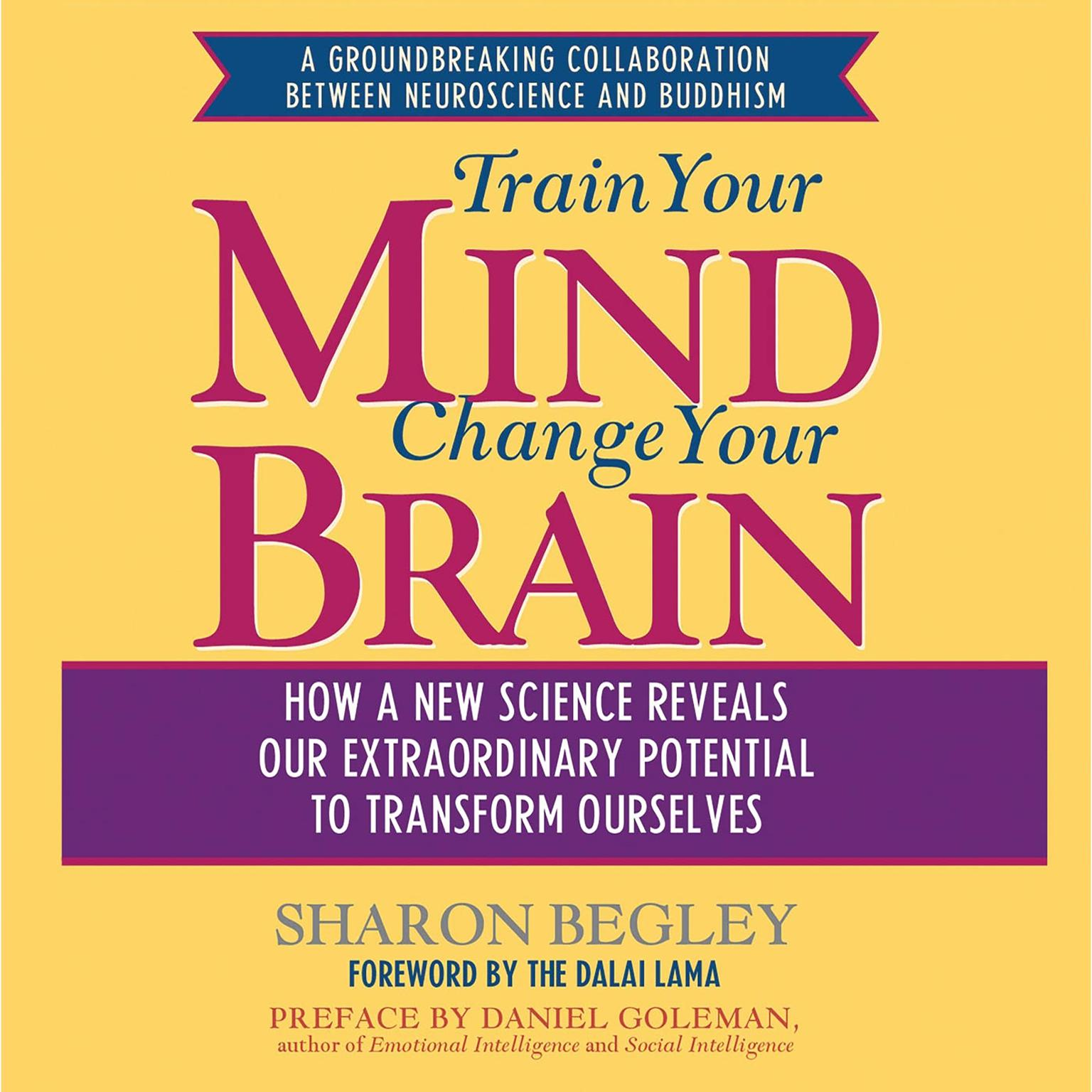 Printable Train Your Mind, Change Your Brain: How a New Science Reveals Our Extraordinary Potential to Transform Ourselves Audiobook Cover Art