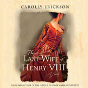 The Last Wife of Henry VIII: A Novel Audiobook, by Carolly Erickson