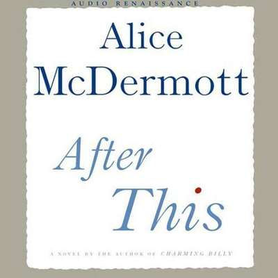 After This: A Novel Audiobook, by Alice McDermott
