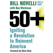 50+: Igniting a Revolution to Reinvent America Audiobook, by Bill Novelli, Boe Workman