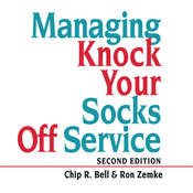 Managing Knock Your Socks Off Service, by Chip R. Bell