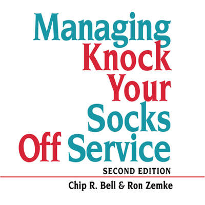 Managing Knock Your Socks Off Service Audiobook, by Chip R. Bell