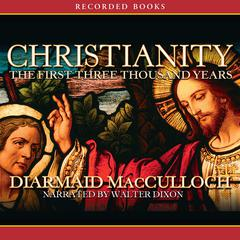 Christianity: The First Three Thousand Years Audiobook, by Diarmaid MacCulloch, Diamaid MacCulloch