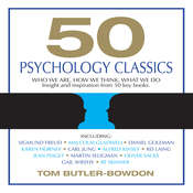 50 Psychology Classics: Who We Are, How We Think, What We Do, by Tom Butler-Bowdon