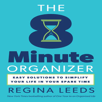 The 8 Minute Organizer: Easy Solutions to Simplify Your Life in Your Spare Time Audiobook, by Regina Leeds