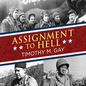 Assignment to Hell: The War Against Nazi Germany with Correspondents Walter Cronkite, Andy Rooney, A.J. Liebling, Homer Bigart, and Hal Boyle Audiobook, by Timothy M. Gay