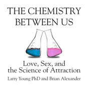 The Chemistry Between Us: Love, Sex, and the Science of Attraction Audiobook, by Larry Young
