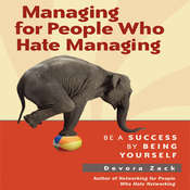 Managing for People Who Hate Managing: Be a Success by Being Yourself Audiobook, by Devora Zack
