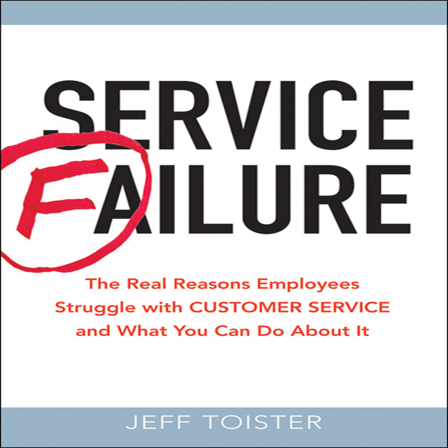 Printable Service Failure: The Real Reasons Employees Struggle with Customer Service and What You Can Do About It Audiobook Cover Art