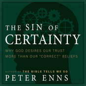The Sin of Certainty: Why God Desires Our Trust More Than Our Correct Beliefs Audiobook, by Peter Enns